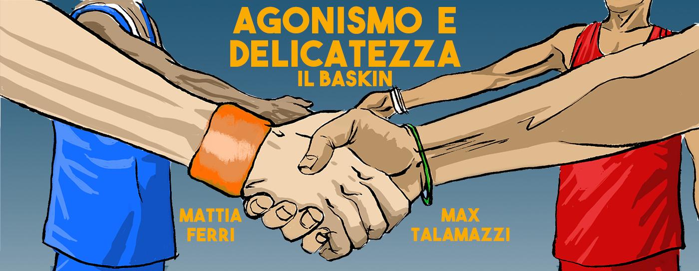 Agonismo e Delicatezza-Il Baskin